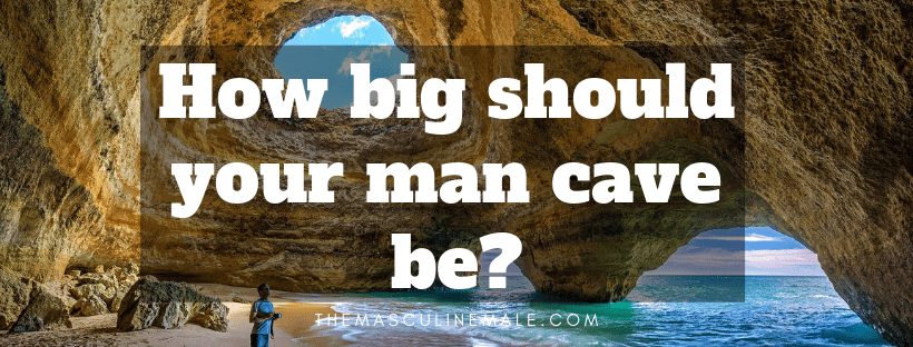 How big should your man cave be?