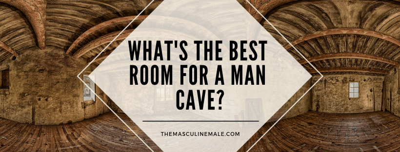 What's the best room in the house to convert into a man cave? Read and find out.