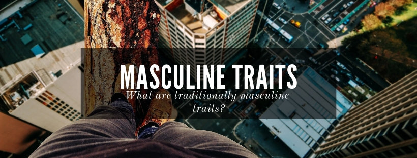 What are some masculine traits?