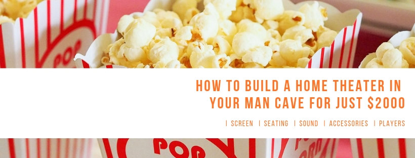 How to build a home theater in your man cave for just $2000