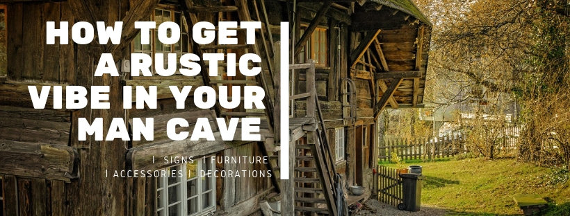 How to get a rustic vibe in your man cave