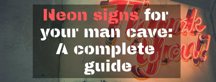 Neon signs for your man cave_ A complete guide