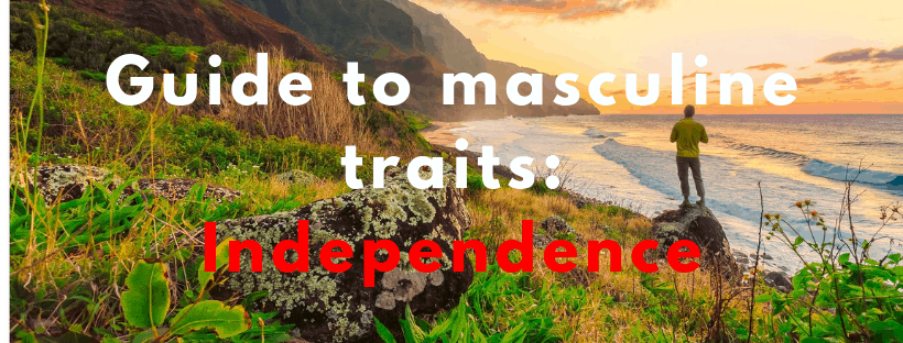 Guide to masculine traits Independence