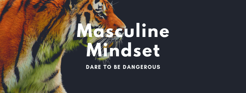 Dare to be dangerous. Masculine mindset
